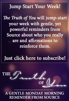 Sign up for Monday morning reminders from the Source about who you really are!
